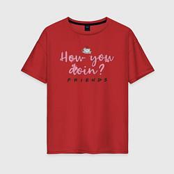 Футболка оверсайз женская How you doin? цвета красный — фото 1